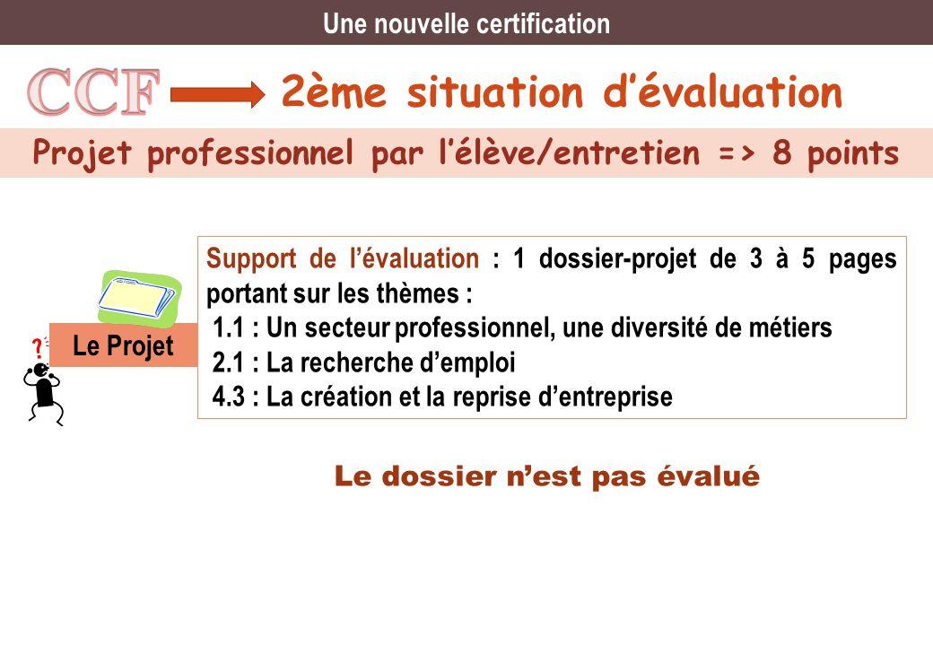 2ème situation dévaluation Projet professionnel par lélève/entretien => 8 points Une nouvelle certification Support de lévaluation : 1 dossier-projet