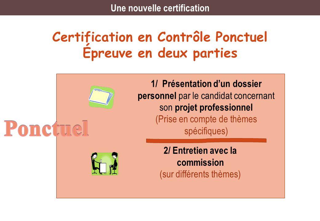 Certification en Contrôle Ponctuel Épreuve en deux parties 1/ Présentation dun dossier personnel par le candidat concernant son projet professionnel (