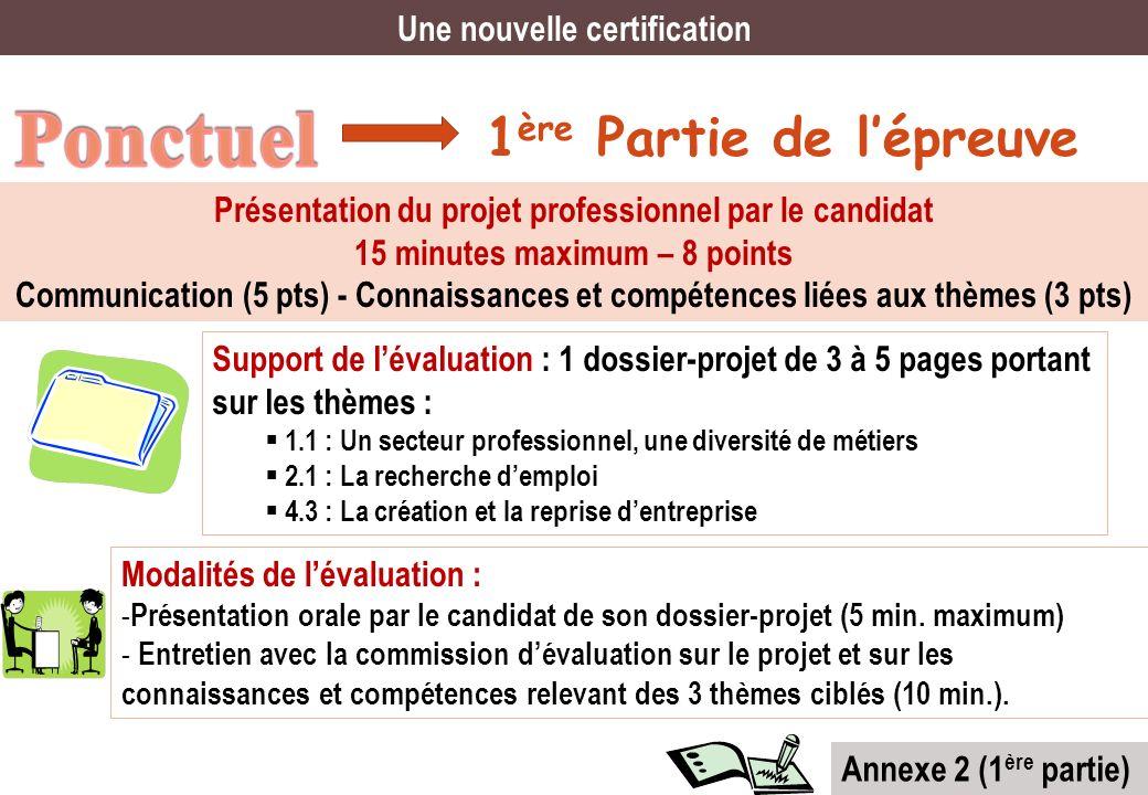 1 ère Partie de lépreuve Une nouvelle certification Présentation du projet professionnel par le candidat 15 minutes maximum – 8 points Communication (