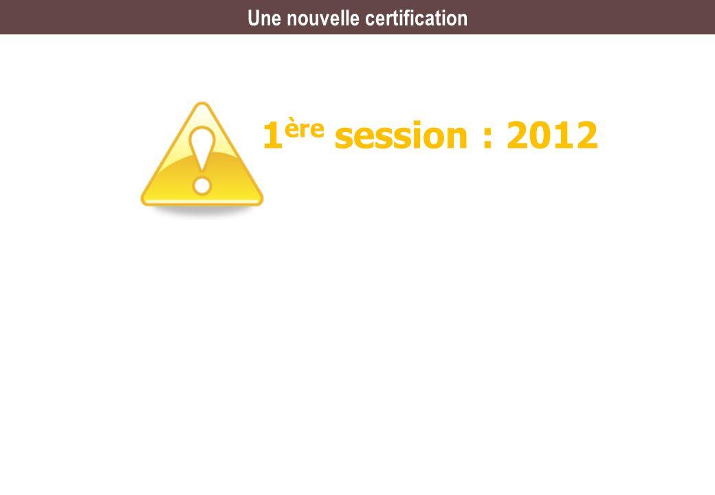 Une nouvelle certification 1 ère session : 2012