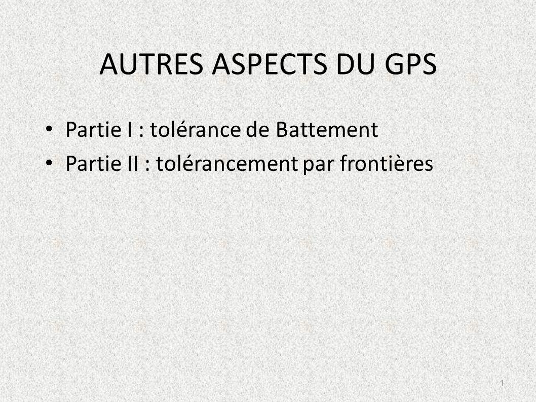 AUTRES ASPECTS DU GPS Partie I : tolérance de Battement Partie II : tolérancement par frontières 1