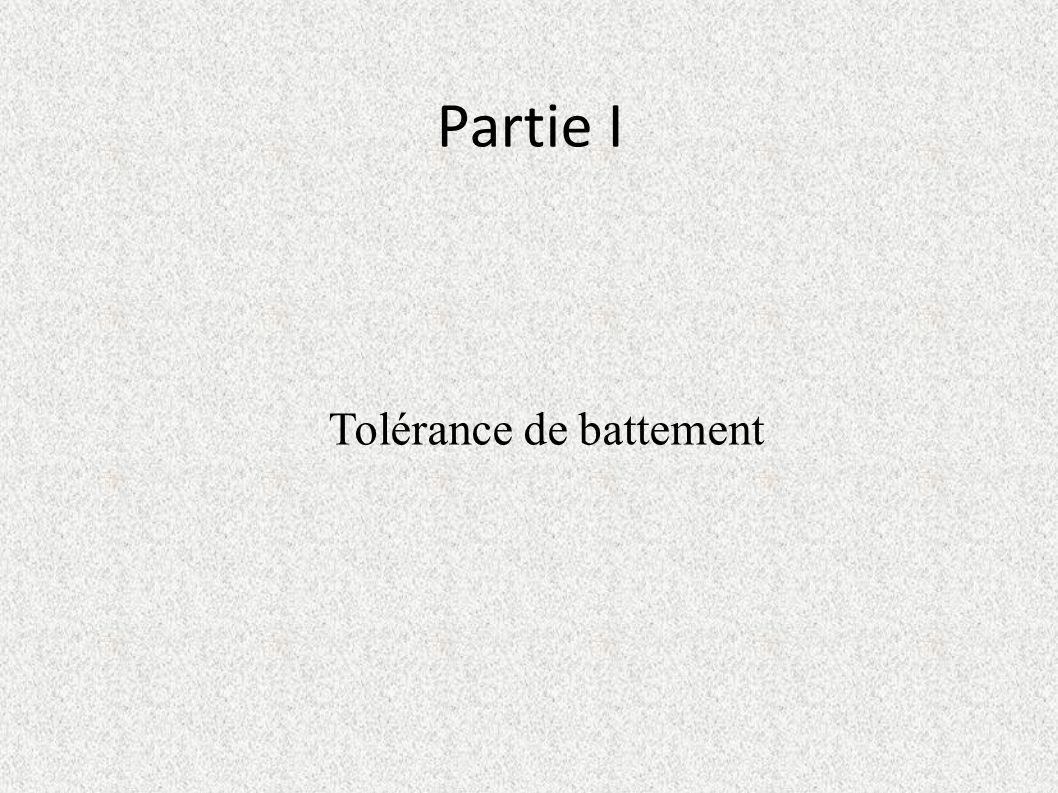 Partie I Tolérance de battement