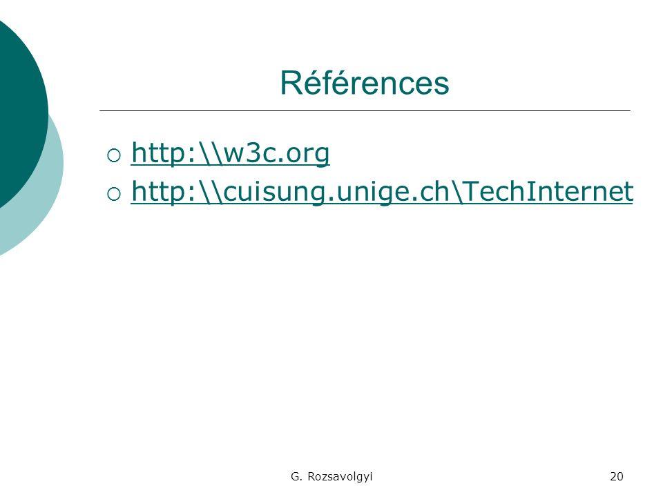 G. Rozsavolgyi20 Références http:\\w3c.org http:\\cuisung.unige.ch\TechInternet