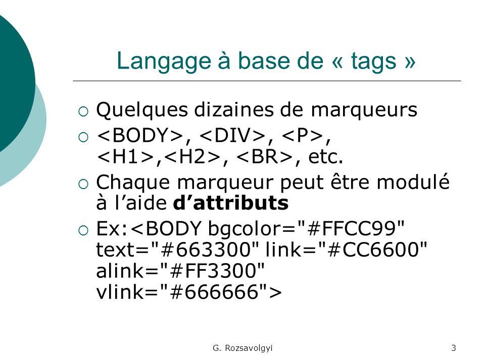 G. Rozsavolgyi3 Langage à base de « tags » Quelques dizaines de marqueurs,,,,,, etc.
