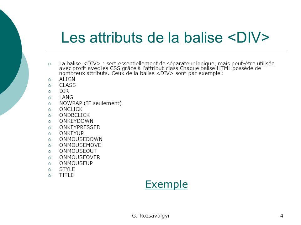 G. Rozsavolgyi4 Les attributs de la balise La balise : sert essentiellement de séparateur logique, mais peut-être utilisée avec profit avec les CSS gr