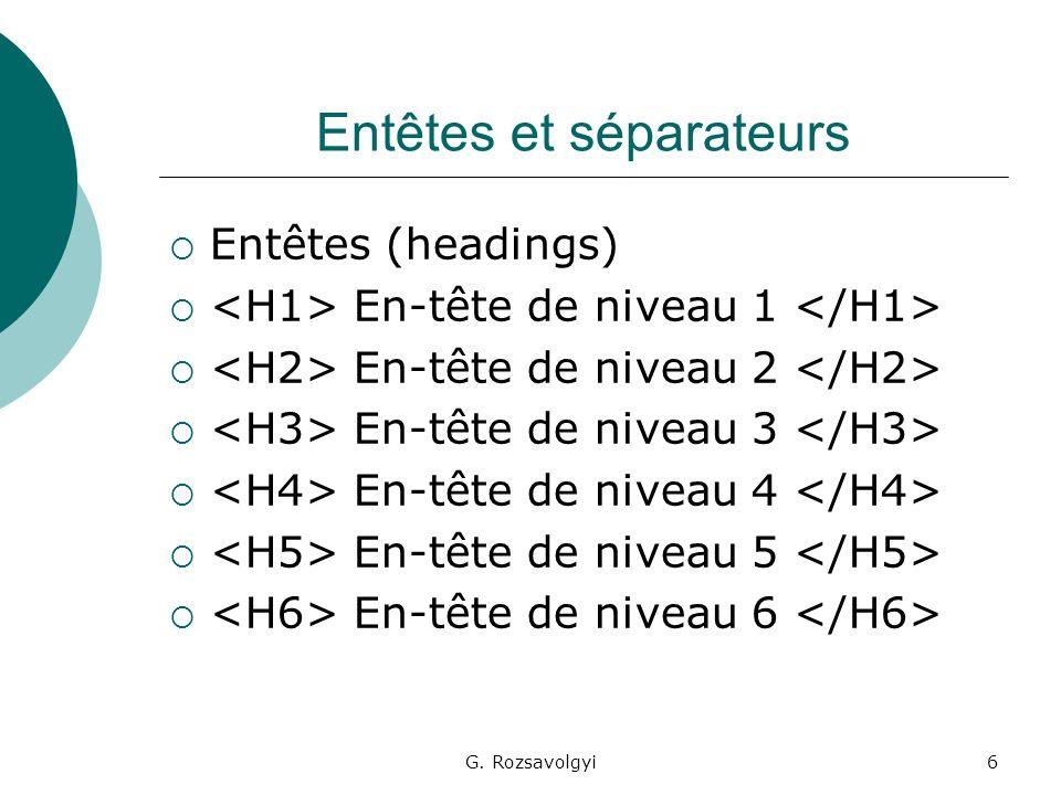 G. Rozsavolgyi6 Entêtes et séparateurs Entêtes (headings) En-tête de niveau 1 En-tête de niveau 2 En-tête de niveau 3 En-tête de niveau 4 En-tête de n