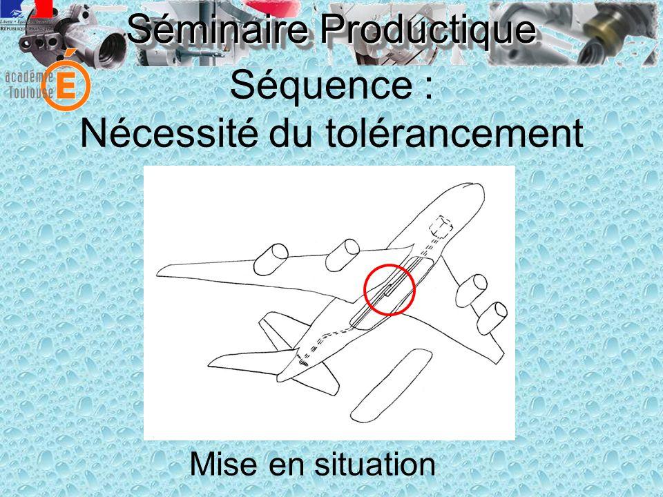 Séminaire Productique Séquence : Nécessité du tolérancement Mise en situation