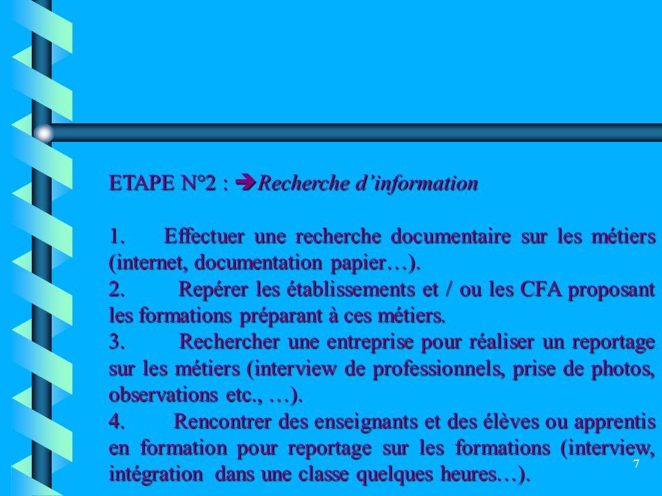 7 ETAPE N°2 : Recherche dinformation 1. Effectuer une recherche documentaire sur les métiers (internet, documentation papier…). 2. Repérer les établis