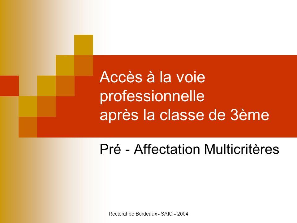 Rectorat de Bordeaux - SAIO - 2004 Accès à la voie professionnelle après la classe de 3ème Pré - Affectation Multicritères