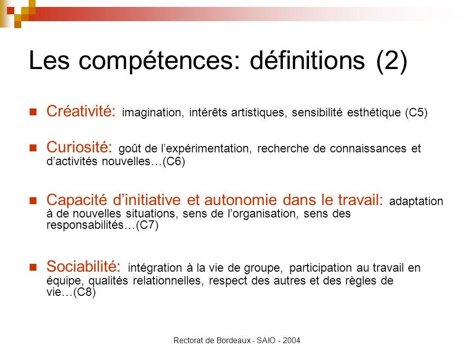 Rectorat de Bordeaux - SAIO - 2004 Les compétences: définitions (2) Créativité: imagination, intérêts artistiques, sensibilité esthétique (C5) Curiosi