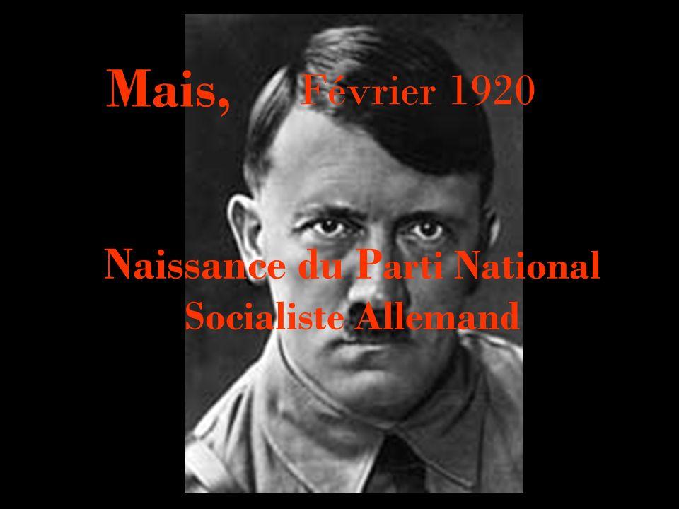 Naissance du P arti National Socialiste Allemand Février 1920 Mais,