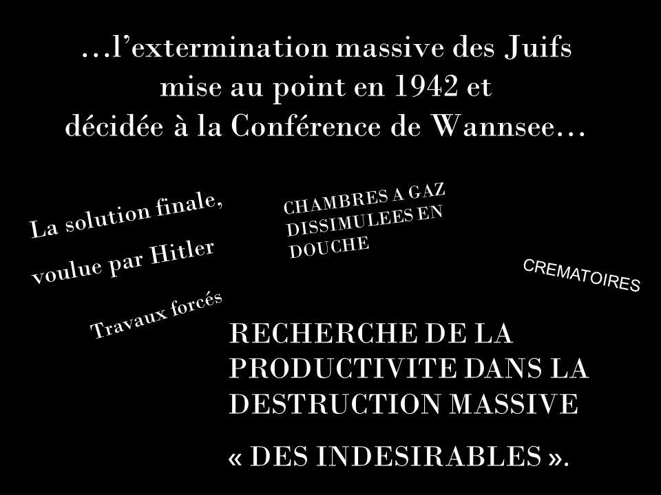…lextermination massive des Juifs mise au point en 1942 et décidée à la Conférence de Wannsee… La solution finale, voulue par Hitler RECHERCHE DE LA P
