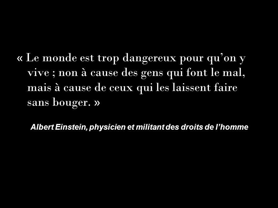 « Le monde est trop dangereux pour quon y vive ; non à cause des gens qui font le mal, mais à cause de ceux qui les laissent faire sans bouger. » Albe