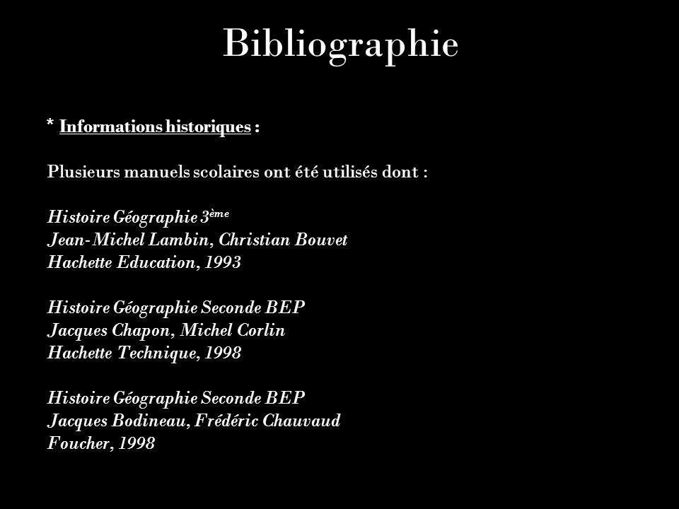 Bibliographie * Informations historiques : Plusieurs manuels scolaires ont été utilisés dont : Histoire Géographie 3 ème Jean-Michel Lambin, Christian