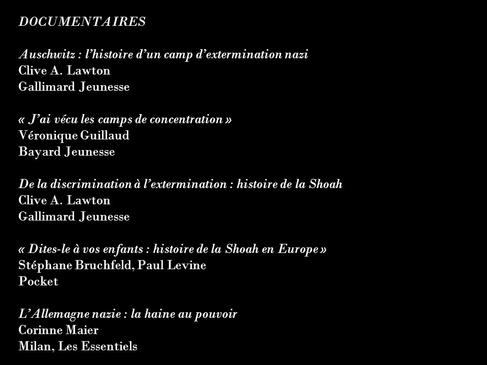 DOCUMENTAIRES Auschwitz : lhistoire dun camp dextermination nazi Clive A. Lawton Gallimard Jeunesse « Jai vécu les camps de concentration » Véronique