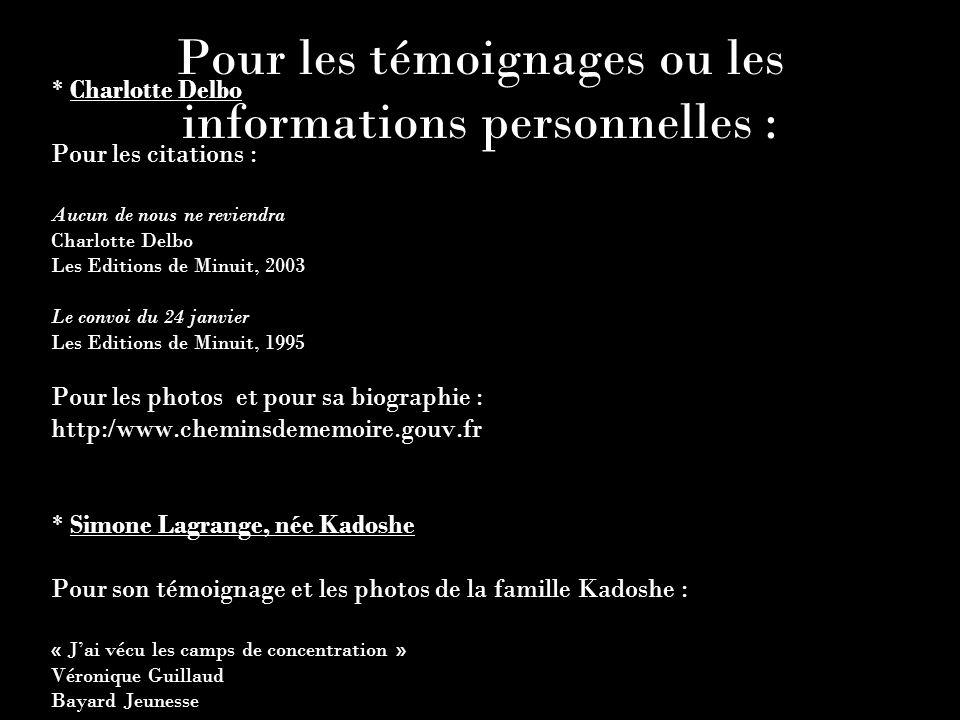 Pour les témoignages ou les informations personnelles : * Charlotte Delbo Pour les citations : Aucun de nous ne reviendra Charlotte Delbo Les Editions