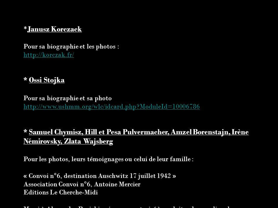 *Janusz Korczack Pour sa biographie et les photos : http://korczak.fr/ * Ossi Stojka Pour sa biographie et sa photo http://www.ushmm.org/wlc/idcard.ph