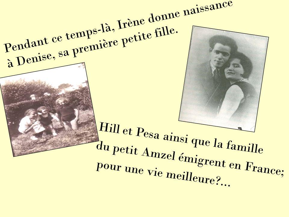 Pendant ce temps-là, Irène donne naissance à Denise, sa première petite fille. Hill et Pesa ainsi que la famille du petit Amzel émigrent en France; po