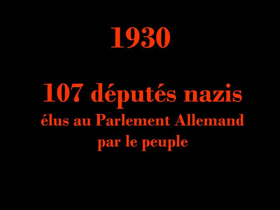 1930 107 députés nazis élus au Parlement Allemand par le peuple