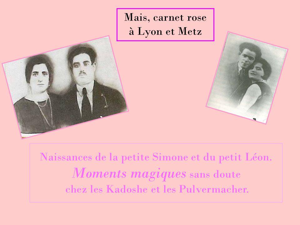 Naissances de la petite Simone et du petit Léon. Moments magiques sans doute chez les Kadoshe et les Pulvermacher. Mais, carnet rose à Lyon et Metz