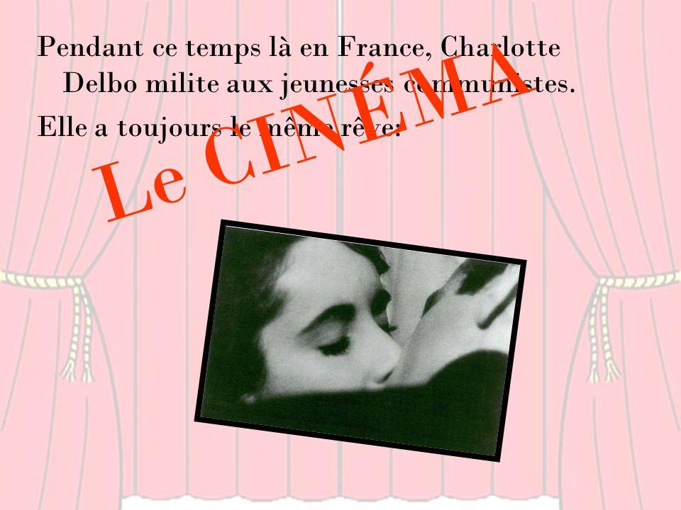 Pendant ce temps là en France, Charlotte Delbo milite aux jeunesses communistes. Elle a toujours le même rêve: Le CINÉMA
