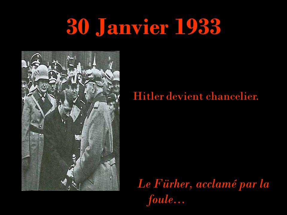 30 Janvier 1933 Le Fürher, acclamé par la foule… Hitler devient chancelier.
