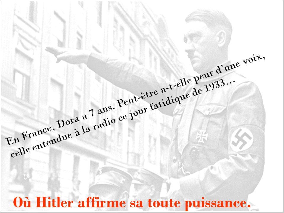 En France, Dora a 7 ans. Peut-être a-t-elle peur dune voix, celle entendue à la radio ce jour fatidique de 1933… Où Hitler affirme sa toute puissance.
