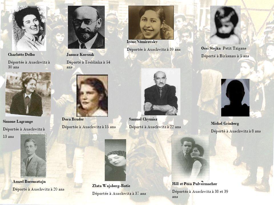 Charlotte Delbo Déportée à Auschwitz à 30 ans Janusz Korczak Déporté à Treblinka à 54 ans Irène Némirovsky Déportée à Auschwitz à 39 ans Ossi Stojka P