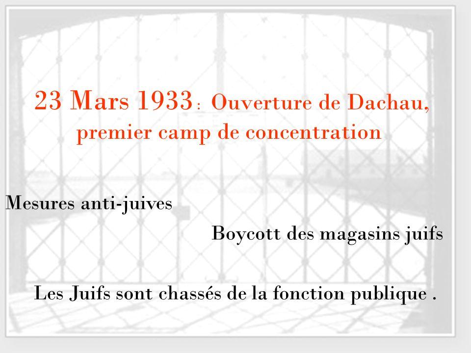 23 Mars 1933 : Ouverture de Dachau, premier camp de concentration Mesures anti-juives Boycott des magasins juifs Les Juifs sont chassés de la fonction