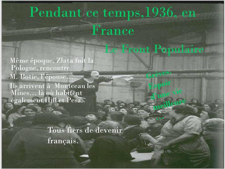 Pendant ce temps,1936, en France Même époque, Zlata fuit la Pologne, rencontre M. Botie, lépouse… Ils arrivent à Montceau les Mines… là où habitent ég