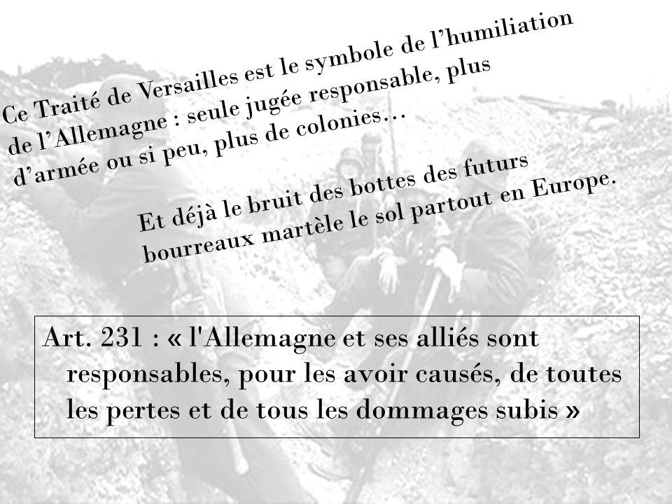 Art. 231 : « l'Allemagne et ses alliés sont responsables, pour les avoir causés, de toutes les pertes et de tous les dommages subis » C e T r a i t é