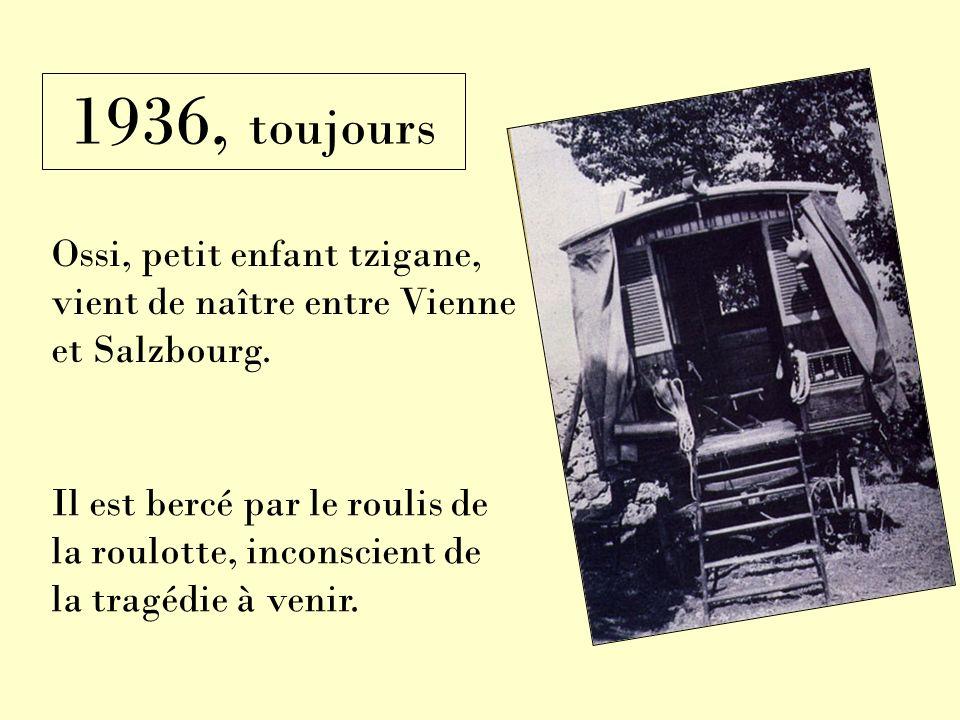 Ossi, petit enfant tzigane, vient de naître entre Vienne et Salzbourg. 1936, toujours Il est bercé par le roulis de la roulotte, inconscient de la tra