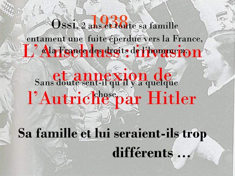 1938 LAnschluss : invasion et annexion de lAutriche par Hitler Ossi, 2 ans et toute sa famille entament une fuite éperdue vers la France, « la France