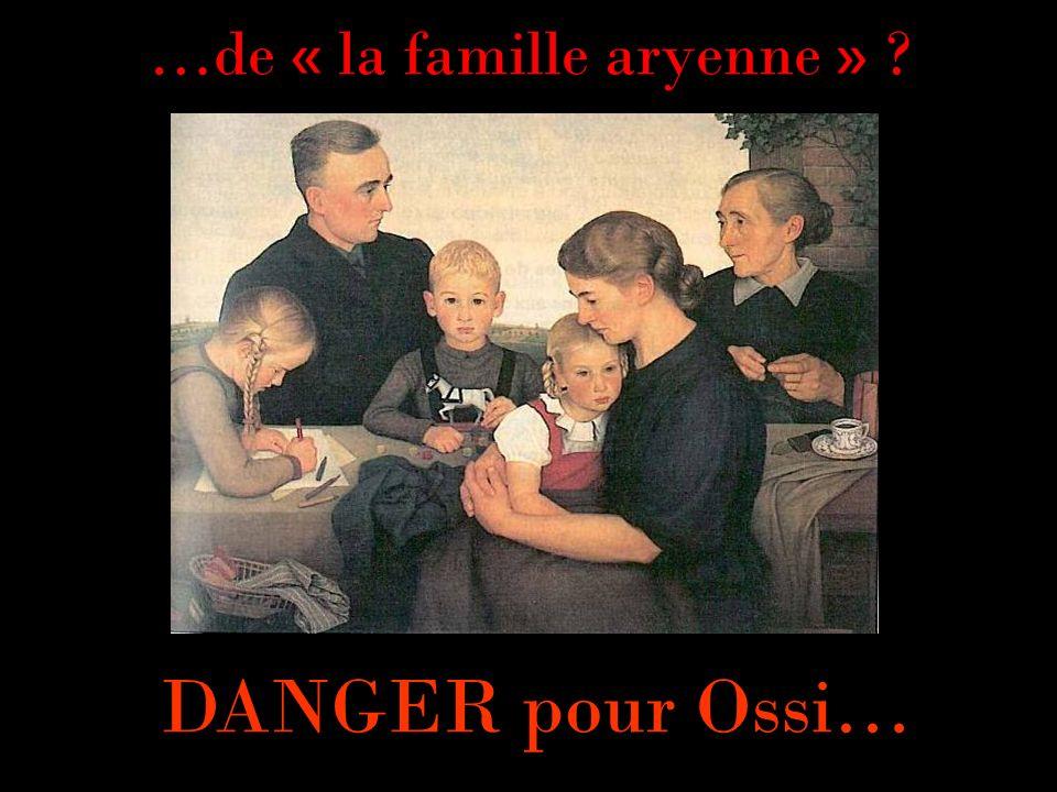 …de « la famille aryenne » ? DANGER pour Ossi…