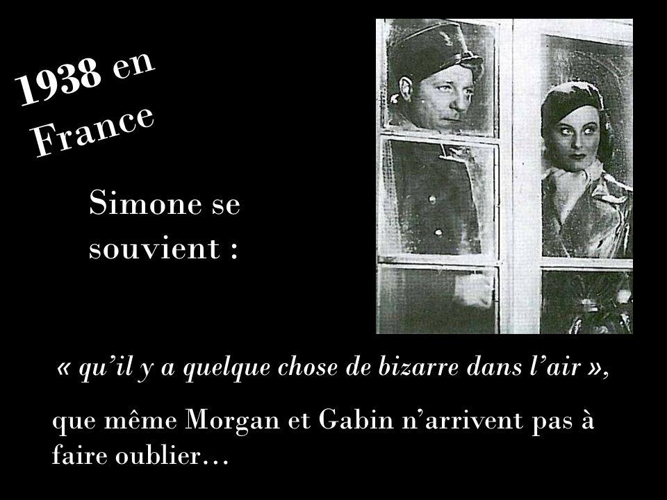 « quil y a quelque chose de bizarre dans lair », que même Morgan et Gabin narrivent pas à faire oublier… 1938 en France Simone se souvient :