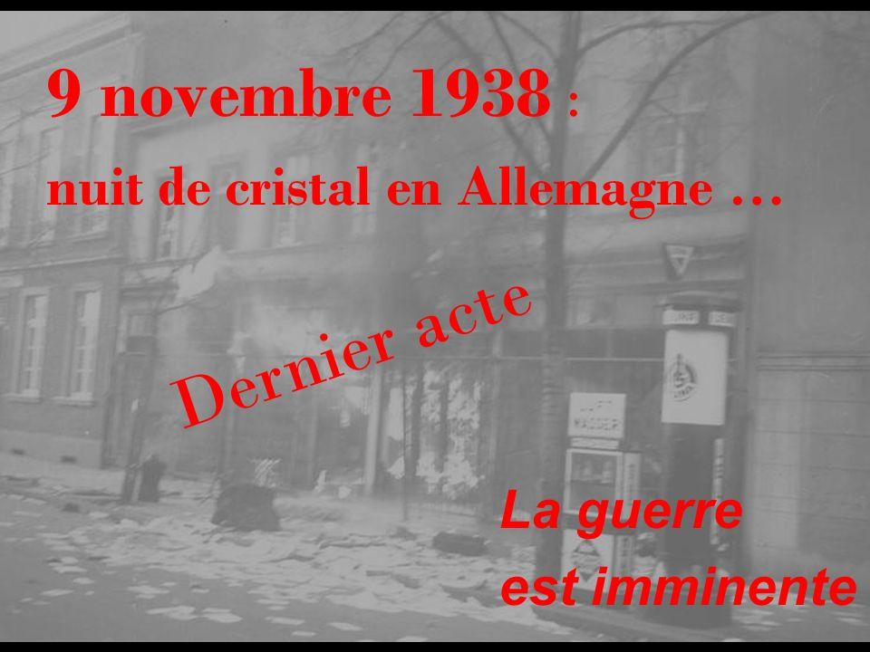 9 novembre 1938 : nuit de cristal en Allemagne … La guerre est imminente Dernier acte