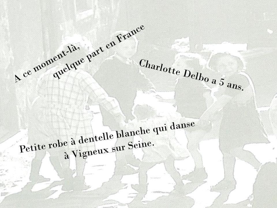 quelque part en France Charlotte Delbo a 5 ans. Petite robe à dentelle blanche qui danse à Vigneux sur Seine. A ce moment-là,