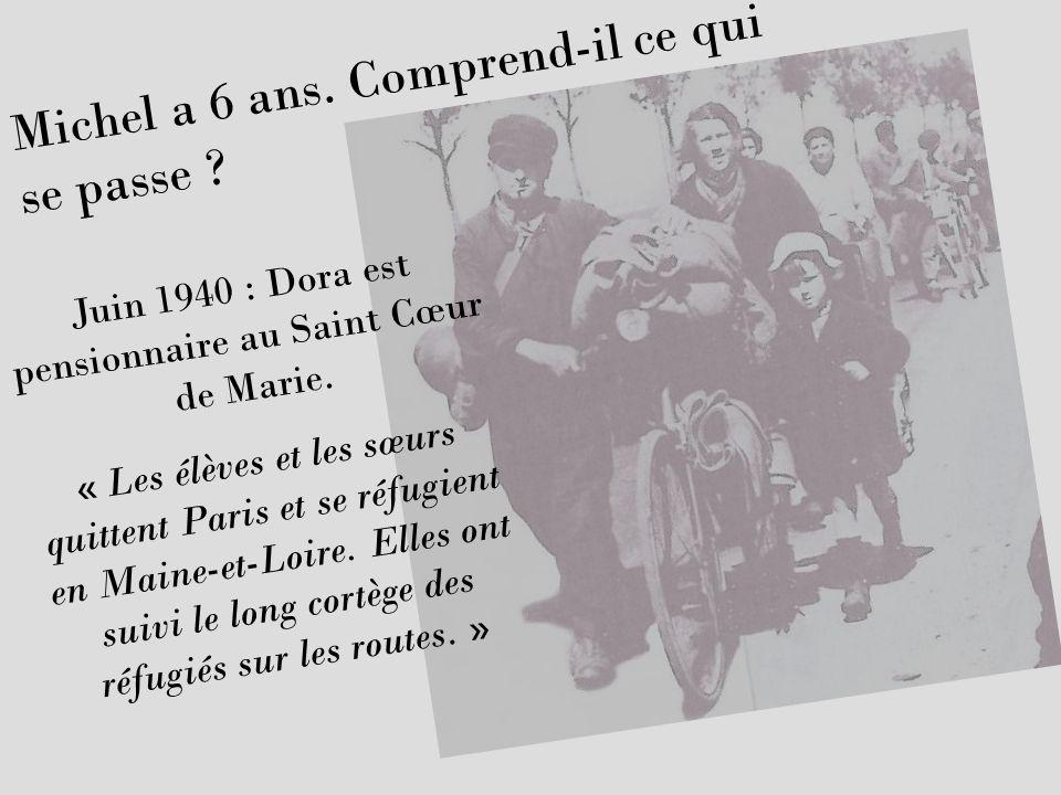 Juin 1940 : Dora est pensionnaire au Saint Cœur de Marie. « Les élèves et les sœurs quittent Paris et se réfugient en Maine-et-Loire. Elles ont suivi