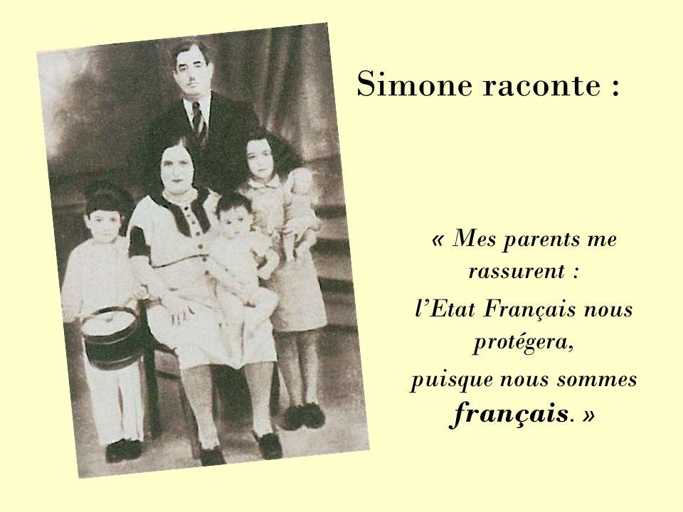 Simone raconte : « Mes parents me rassurent : lEtat Français nous protégera, puisque nous sommes français. »