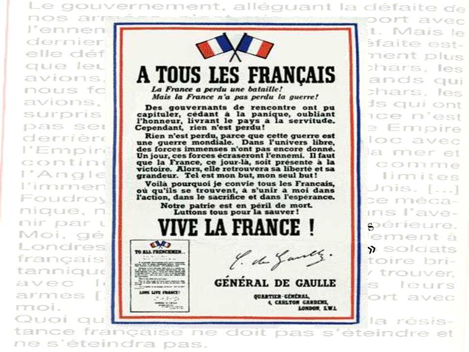 18 Juin 1940 Appel du Général De Gaulle « Quoi quil arrive, la flamme de la résistance française ne doit pas séteindre et ne séteindra pas. »