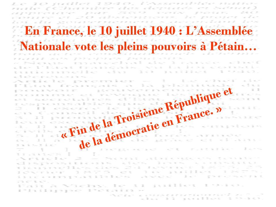 En France, le 10 juillet 1940 : LAssemblée Nationale vote les pleins pouvoirs à Pétain… « Fin de la Troisième République et de la démocratie en France