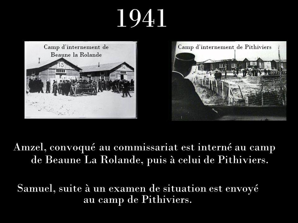 Amzel, convoqué au commissariat est interné au camp de Beaune La Rolande, puis à celui de Pithiviers. Samuel, suite à un examen de situation est envoy