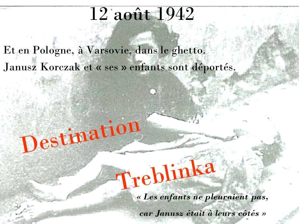 Et en Pologne, à Varsovie, dans le ghetto. Janusz Korczak et « ses » enfants sont déportés. Destination « Les enfants ne pleuraient pas, car Janusz ét