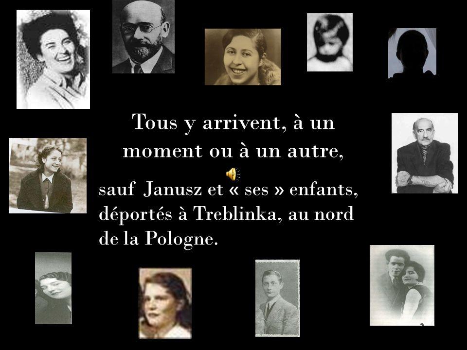 Tous y arrivent, à un moment ou à un autre, sauf Janusz et « ses » enfants, déportés à Treblinka, au nord de la Pologne.