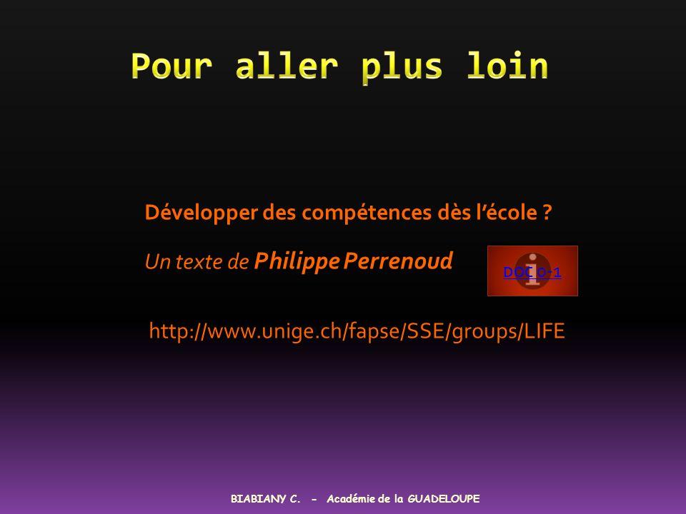 Développer des compétences dès lécole ? Un texte de Philippe Perrenoud http://www.unige.ch/fapse/SSE/groups/LIFE BIABIANY C. - Académie de la GUADELOU