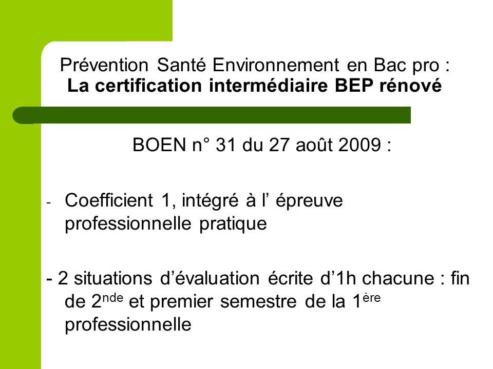 Prévention Santé Environnement en Bac pro : La certification intermédiaire BEP rénové BOEN n° 31 du 27 août 2009 : - Coefficient 1, intégré à l épreuv