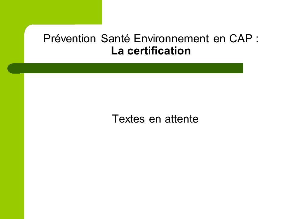 Prévention Santé Environnement en CAP : La certification Textes en attente