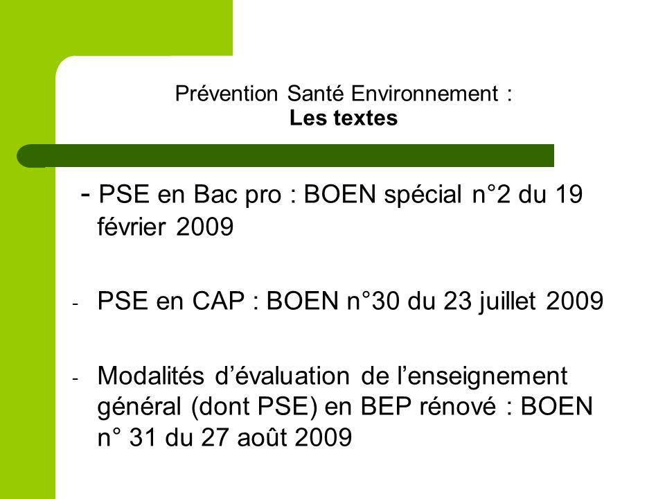 Prévention Santé Environnement : Les textes - PSE en Bac pro : BOEN spécial n°2 du 19 février 2009 - PSE en CAP : BOEN n°30 du 23 juillet 2009 - Modalités dévaluation de lenseignement général (dont PSE) en BEP rénové : BOEN n° 31 du 27 août 2009