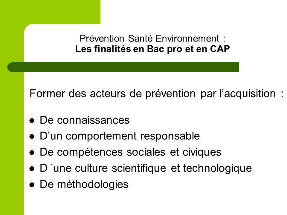 Prévention Santé Environnement : Les finalités en Bac pro et en CAP Former des acteurs de prévention par lacquisition : De connaissances Dun comportem