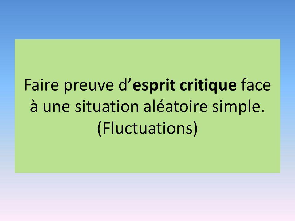 Faire preuve desprit critique face à une situation aléatoire simple. (Fluctuations)